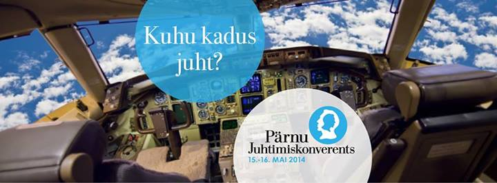 Osale Pärnu Juhtimiskonverentsil 2014 Kuhu kadus juht